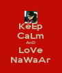 KeEp CaLm AnD LoVe NaWaAr - Personalised Poster A4 size