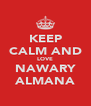 KEEP CALM AND LOVE NAWARY ALMANA - Personalised Poster A4 size