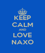 KEEP CALM AND LOVE NAXO - Personalised Poster A4 size