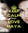 KEEP CALM AND LOVE NAYA - Personalised Poster A4 size