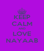 KEEP CALM AND LOVE NAYAAB - Personalised Poster A4 size