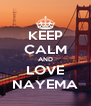 KEEP CALM AND LOVE NAYEMA - Personalised Poster A4 size