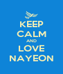 KEEP CALM AND LOVE NAYEON - Personalised Poster A4 size