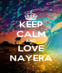 KEEP CALM AND LOVE NAYERA - Personalised Poster A4 size