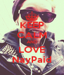 KEEP CALM AND LOVE NayPaid - Personalised Poster A4 size