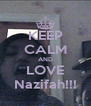 KEEP CALM AND LOVE Nazifah!!! - Personalised Poster A4 size