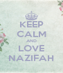KEEP CALM AND LOVE NAZIFAH - Personalised Poster A4 size