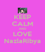 KEEP CALM AND LOVE NazlaRibya - Personalised Poster A4 size