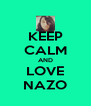 KEEP CALM AND LOVE NAZO - Personalised Poster A4 size