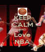 KEEP CALM AND Love NBA - Personalised Poster A4 size
