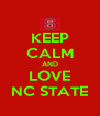KEEP CALM AND LOVE NC STATE - Personalised Poster A4 size
