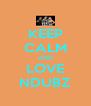 KEEP CALM AND LOVE NDUBZ - Personalised Poster A4 size