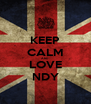 KEEP CALM AND  LOVE NDY - Personalised Poster A4 size