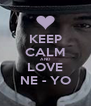 KEEP CALM AND LOVE NE - YO - Personalised Poster A4 size