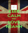 KEEP CALM AND LOVE NEAMH - Personalised Poster A4 size