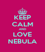 KEEP CALM AND LOVE NEBULA - Personalised Poster A4 size