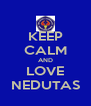 KEEP CALM AND LOVE NEDUTAS - Personalised Poster A4 size