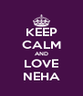 KEEP CALM AND LOVE NEHA - Personalised Poster A4 size