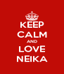 KEEP CALM AND LOVE NEIKA - Personalised Poster A4 size