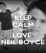 KEEP CALM AND LOVE  NEIL BOYCE - Personalised Poster A4 size