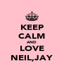 KEEP CALM AND LOVE NEIL,JAY - Personalised Poster A4 size