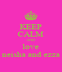 KEEP CALM AND love neisha and ezza - Personalised Poster A4 size