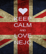 KEEP CALM AND LOVE NEJC - Personalised Poster A4 size