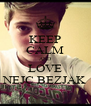 KEEP CALM AND LOVE NEJC BEZJAK - Personalised Poster A4 size