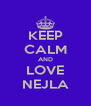 KEEP CALM AND LOVE NEJLA - Personalised Poster A4 size