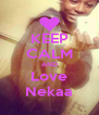 KEEP CALM AND Love Nekaa - Personalised Poster A4 size