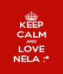 KEEP CALM AND LOVE NELA :* - Personalised Poster A4 size