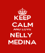 KEEP CALM AND LOVE NELLY  MEDINA - Personalised Poster A4 size