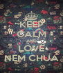 KEEP CALM AND LOVE NEM CHUA - Personalised Poster A4 size