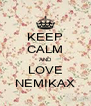 KEEP CALM AND LOVE NEMIKAX - Personalised Poster A4 size