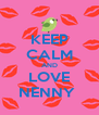KEEP CALM AND LOVE NENNY  - Personalised Poster A4 size