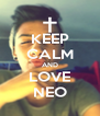 KEEP CALM AND LOVE NEO - Personalised Poster A4 size