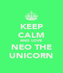 KEEP CALM AND LOVE NEO THE UNICORN - Personalised Poster A4 size