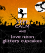 KEEP CALM AND love neon glittery cupcakes - Personalised Poster A4 size