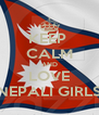KEEP  CALM AND LOVE NEPALI GIRLS - Personalised Poster A4 size