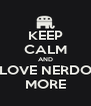 KEEP CALM AND LOVE NERDO MORE - Personalised Poster A4 size