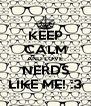 KEEP CALM AND LOVE NERDS LIKE ME! :3 - Personalised Poster A4 size