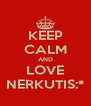 KEEP CALM AND LOVE NERKUTIS:* - Personalised Poster A4 size
