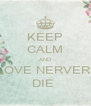 KEEP CALM AND LOVE NERVER  DIE  - Personalised Poster A4 size