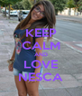 KEEP CALM AND LOVE NESCA - Personalised Poster A4 size