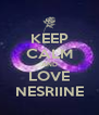 KEEP CALM AND LOVE NESRIINE - Personalised Poster A4 size