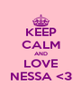 KEEP CALM AND LOVE NESSA <3 - Personalised Poster A4 size