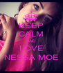 KEEP CALM AND LOVE NESSA MOE - Personalised Poster A4 size