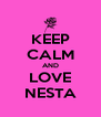 KEEP CALM AND LOVE NESTA - Personalised Poster A4 size
