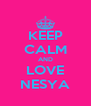 KEEP CALM AND LOVE NESYA - Personalised Poster A4 size