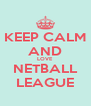KEEP CALM AND LOVE NETBALL LEAGUE - Personalised Poster A4 size